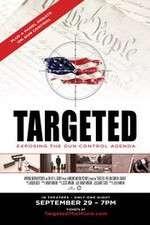 Watch Targeted Exposing the Gun Control Agenda Online Putlocker