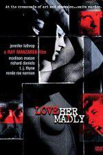 Watch Love Her Madly Online Putlocker