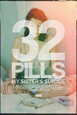 Watch 32 Pills: My Sisters Suicide Putlocker