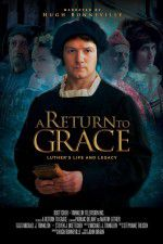 Watch A Return to Grace: Luther\'s Life and Legacy Putlocker