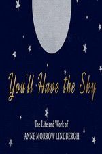Watch You\'ll Have the Sky: The Life and Work of Anne Morrow Lindbergh Online Putlocker