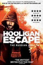 Watch Hooligan Escape The Russian Job Online Putlocker