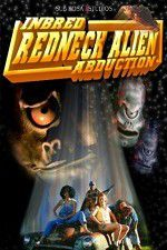 Watch Inbred Redneck Alien Abduction Online Putlocker
