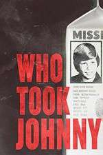 Watch Who Took Johnny Online Putlocker