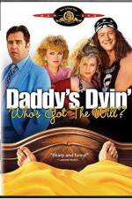 Watch Daddy's Dyin' Who's Got the Will Online 123movies