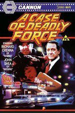 Watch A Case of Deadly Force Putlocker