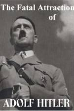Watch The Fatal Attraction of Adolf Hitler Online 123movies