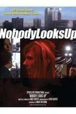 Watch Nobody Looks Up Online Putlocker