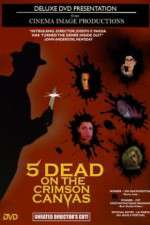 Watch 5 Dead on the Crimson Canvas Online Putlocker