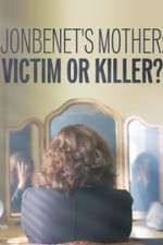 Watch JonBenet\'s Mother: Victim or Killer Online Putlocker