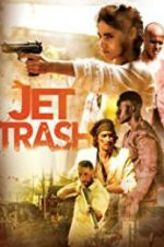 Watch Jet Trash Online Putlocker