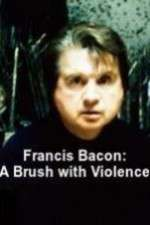 Watch Francis Bacon: A Brush with Violence Online Putlocker