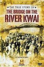 Watch The True Story of the Bridge on the River Kwai Online 123movies