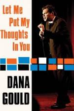 Watch Dana Gould: Let Me Put My Thoughts in You. Online Putlocker