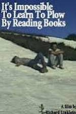 Watch It's Impossible to Learn to Plow by Reading Books Online Putlocker
