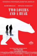 Watch Two Lovers and a Bear Online Putlocker